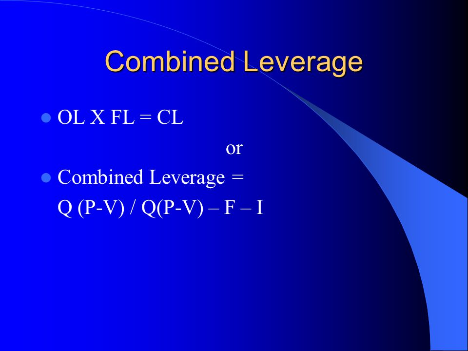 Combined Leverage OL X FL = CL or Combined Leverage =
