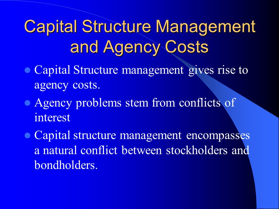 Capital Structure Management and Agency Costs