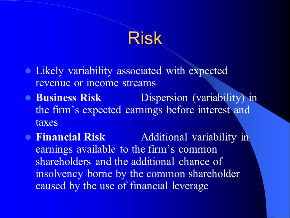 Risk Likely variability associated with expected revenue or income streams.
