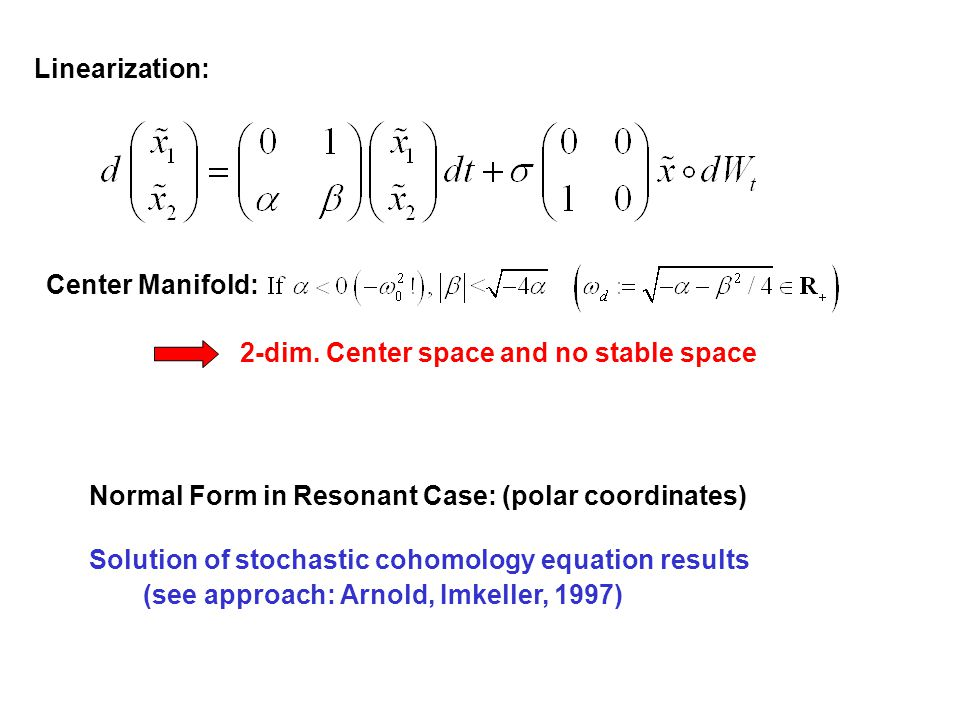 Linearization: Center Manifold: 2-dim. Center space and no stable space. Normal Form in Resonant Case: (polar coordinates)