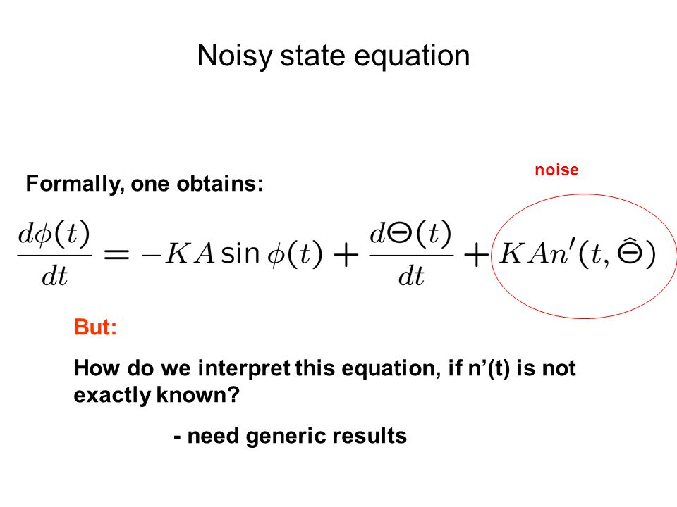 Noisy state equation Formally, one obtains: But: