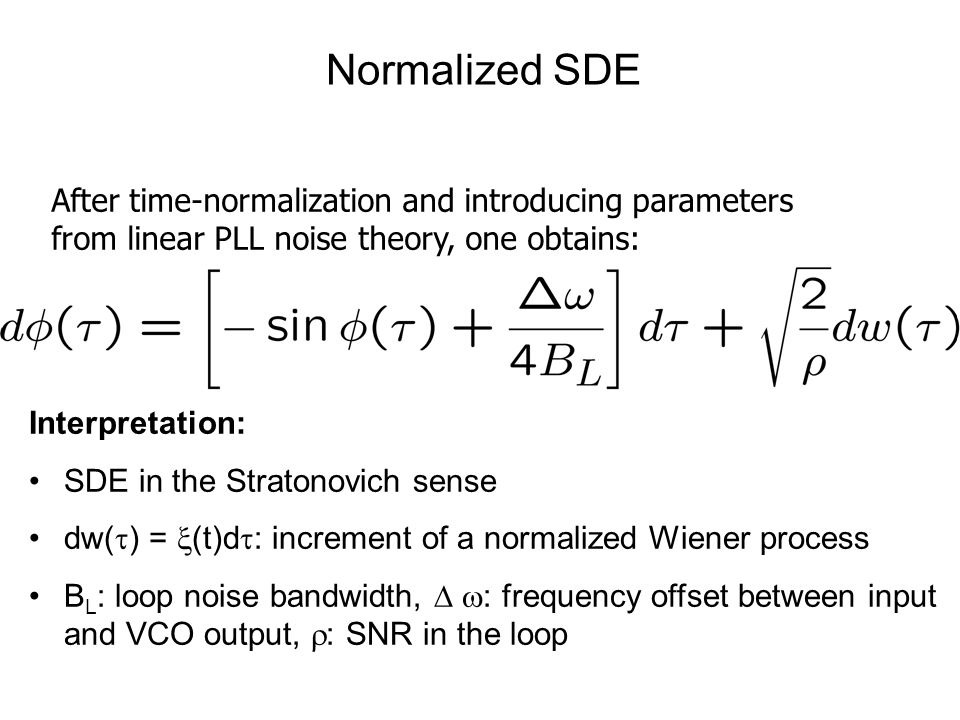 Normalized SDE After time-normalization and introducing parameters from linear PLL noise theory, one obtains: