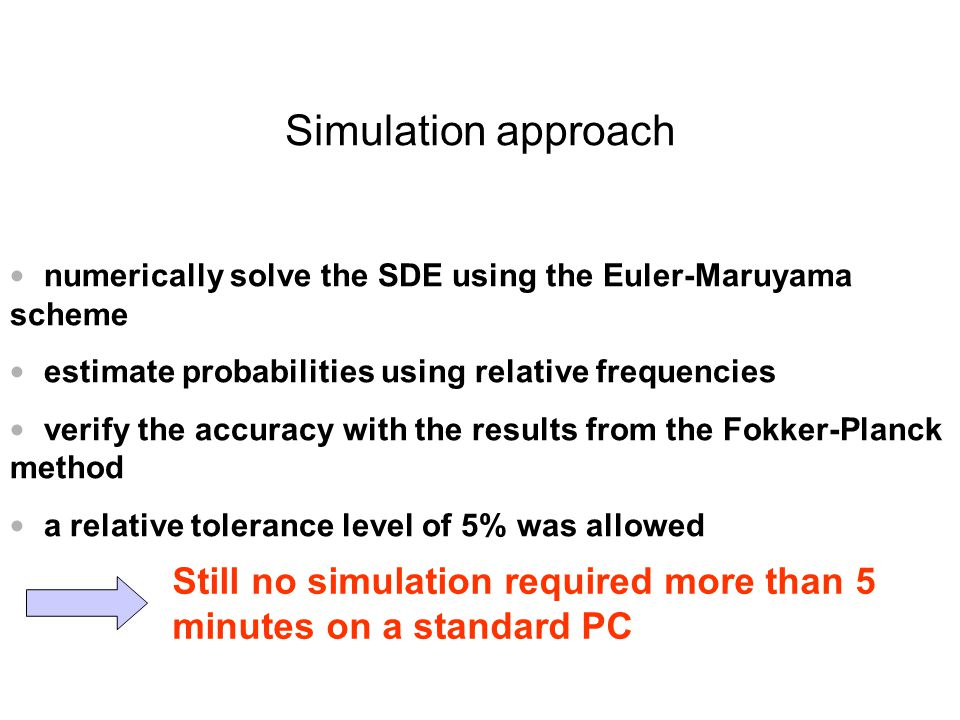 Simulation approach numerically solve the SDE using the Euler-Maruyama scheme. estimate probabilities using relative frequencies.