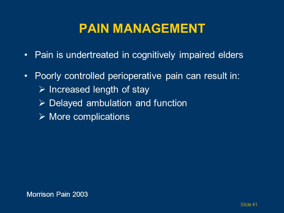PAIN MANAGEMENT Pain is undertreated in cognitively impaired elders