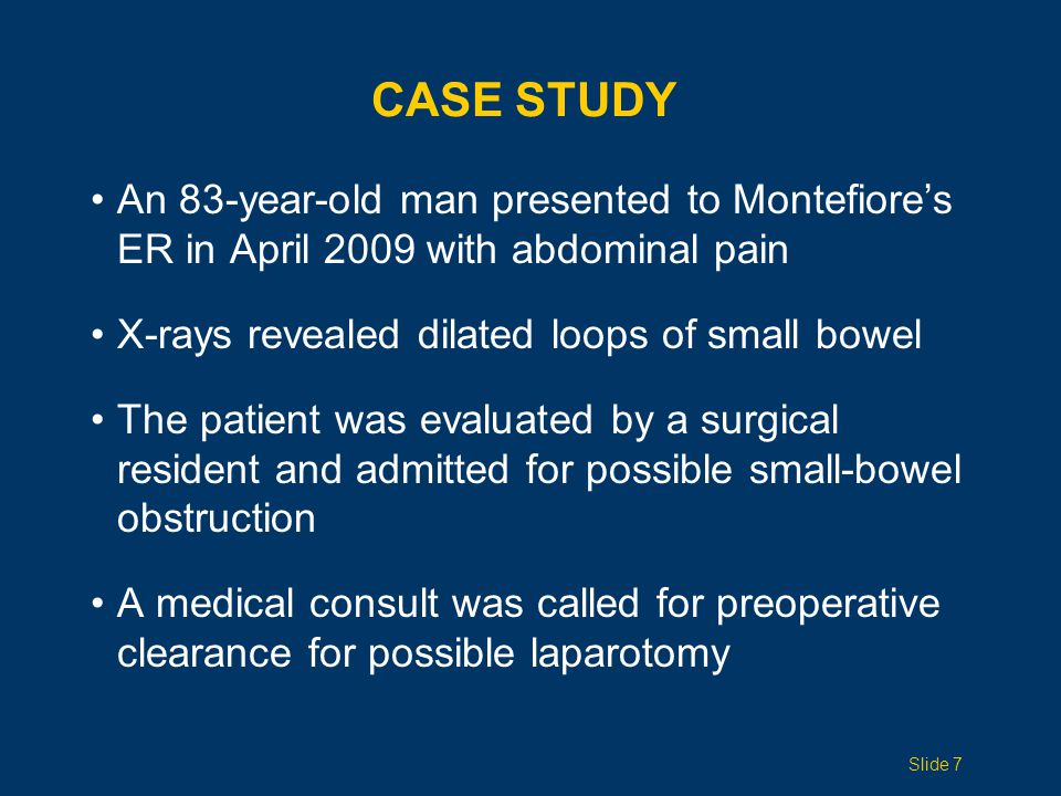CASE STUDY An 83-year-old man presented to Montefiore's ER in April 2009 with abdominal pain. X-rays revealed dilated loops of small bowel.