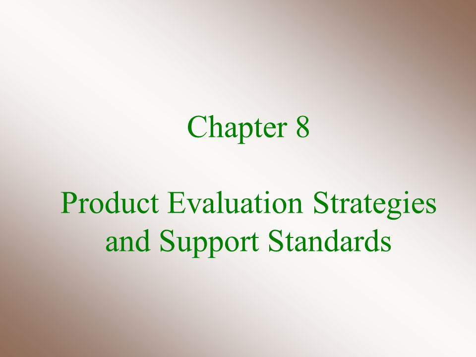 Chapter 8 Product Evaluation Strategies and Support Standards