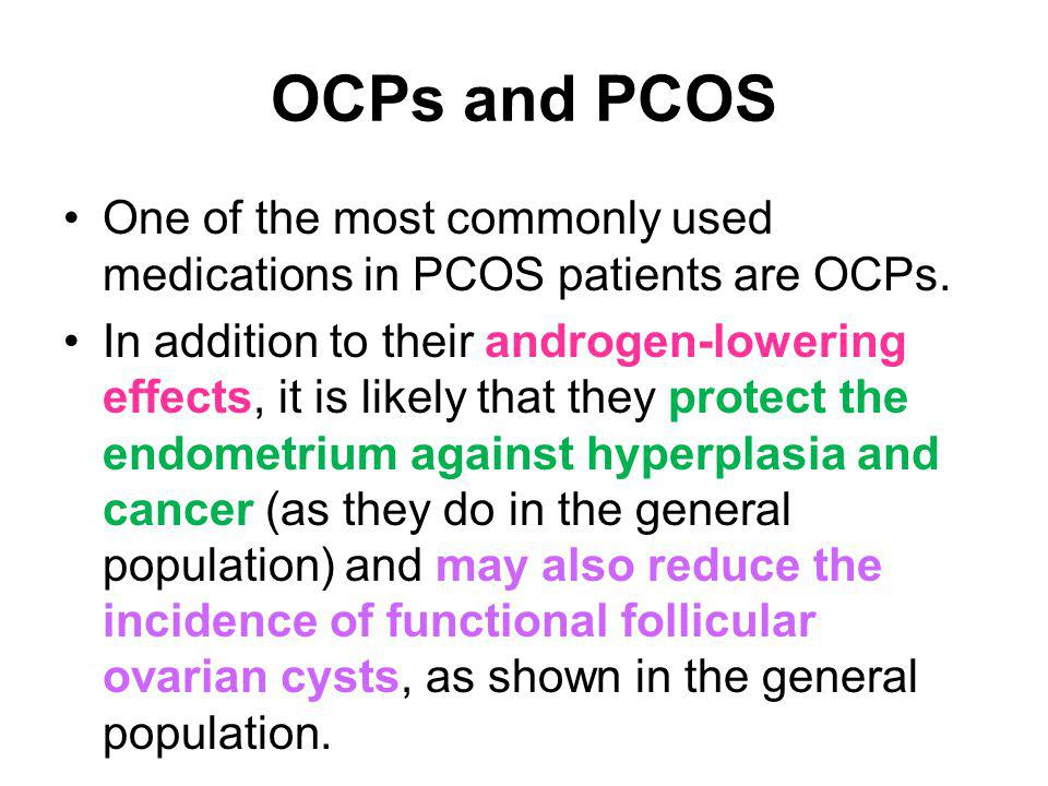 OCPs and PCOS One of the most commonly used medications in PCOS patients are OCPs.