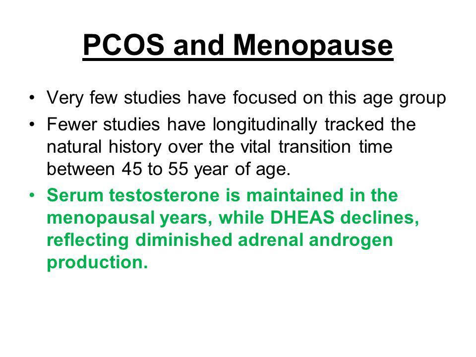 PCOS and Menopause Very few studies have focused on this age group