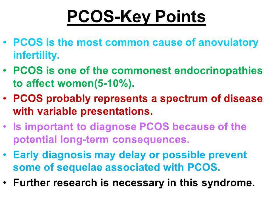 PCOS-Key Points PCOS is the most common cause of anovulatory infertility. PCOS is one of the commonest endocrinopathies to affect women(5-10%).