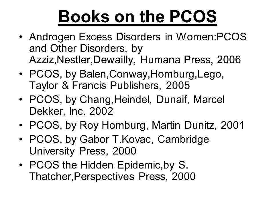 Books on the PCOS Androgen Excess Disorders in Women:PCOS and Other Disorders, by Azziz,Nestler,Dewailly, Humana Press, 2006.