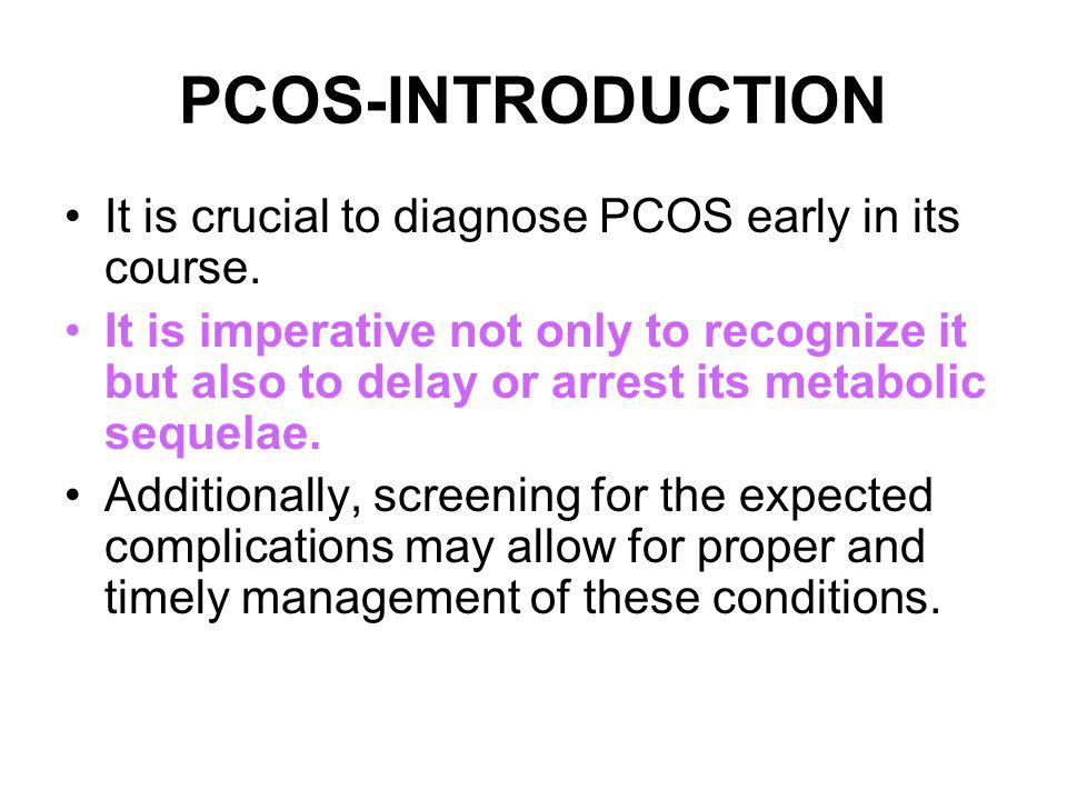 PCOS-INTRODUCTION It is crucial to diagnose PCOS early in its course.