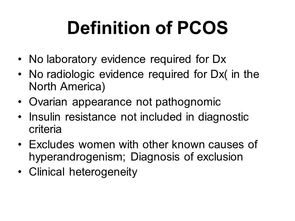 Definition of PCOS No laboratory evidence required for Dx