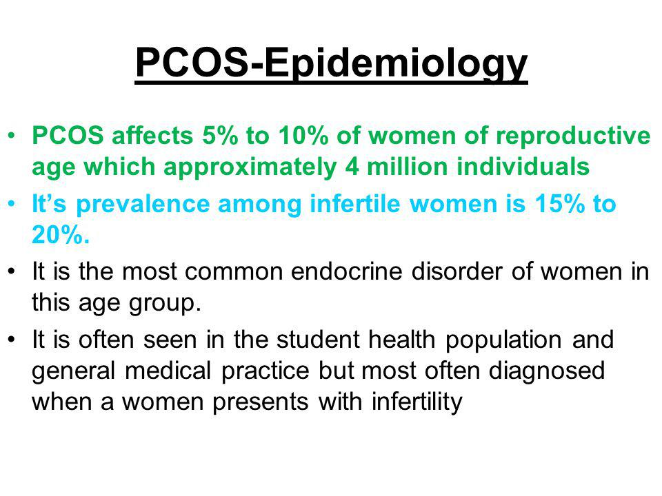 PCOS-Epidemiology PCOS affects 5% to 10% of women of reproductive age which approximately 4 million individuals.