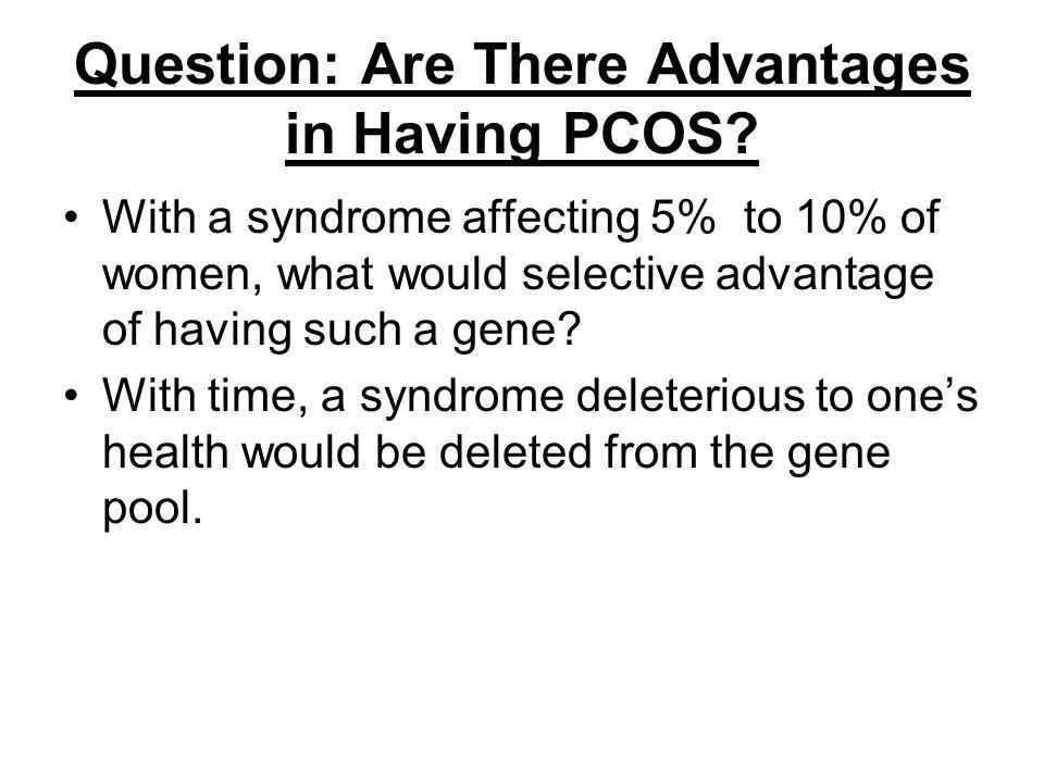 Question: Are There Advantages in Having PCOS
