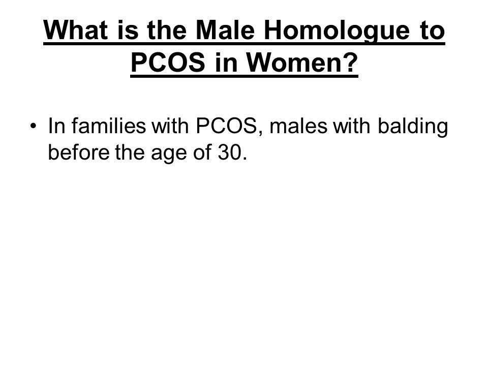 What is the Male Homologue to PCOS in Women