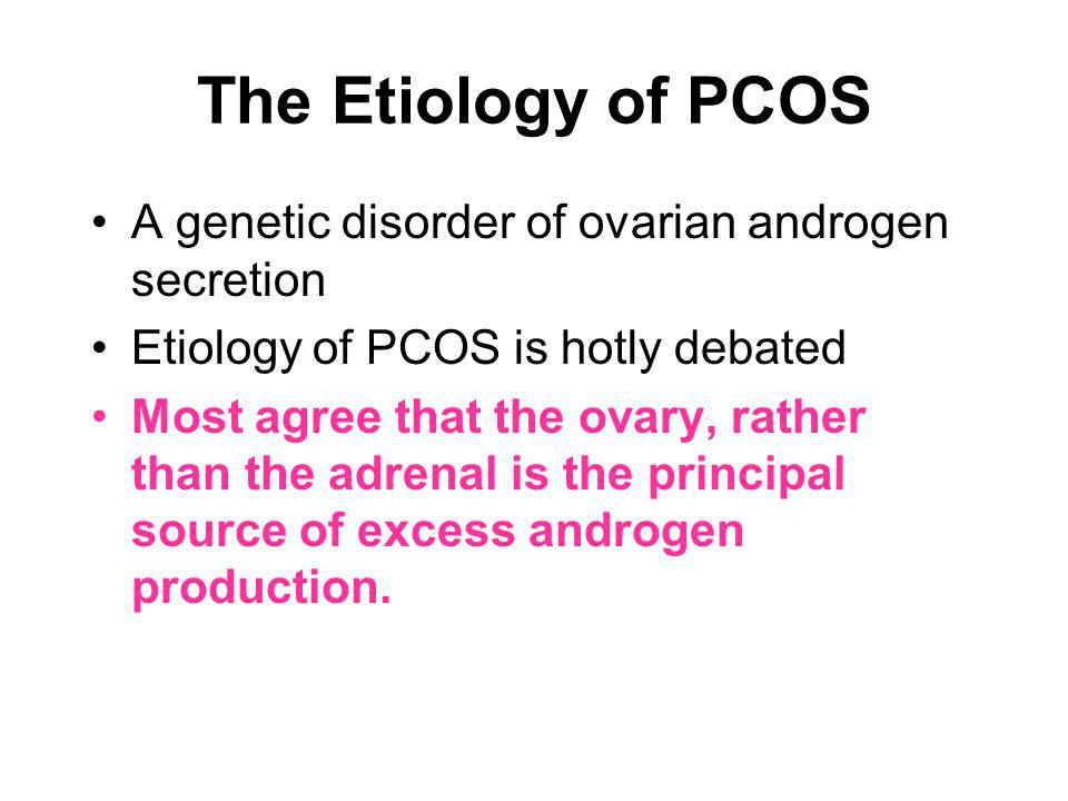 The Etiology of PCOS A genetic disorder of ovarian androgen secretion
