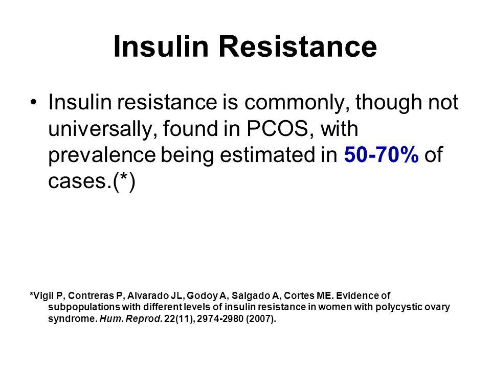 Insulin Resistance Insulin resistance is commonly, though not universally, found in PCOS, with prevalence being estimated in 50-70% of cases.(*)