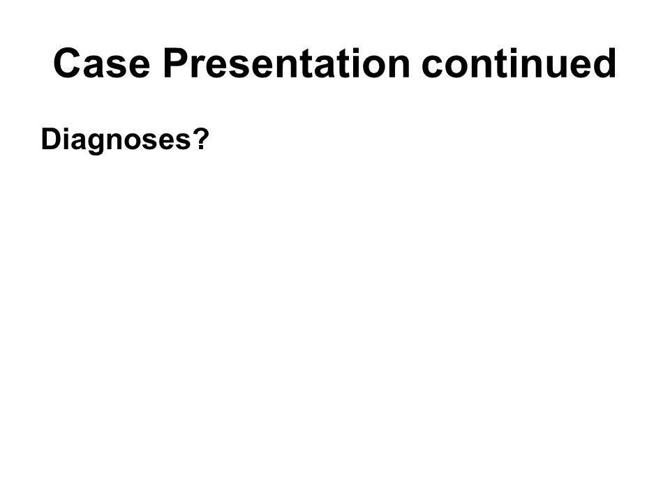 Case Presentation continued