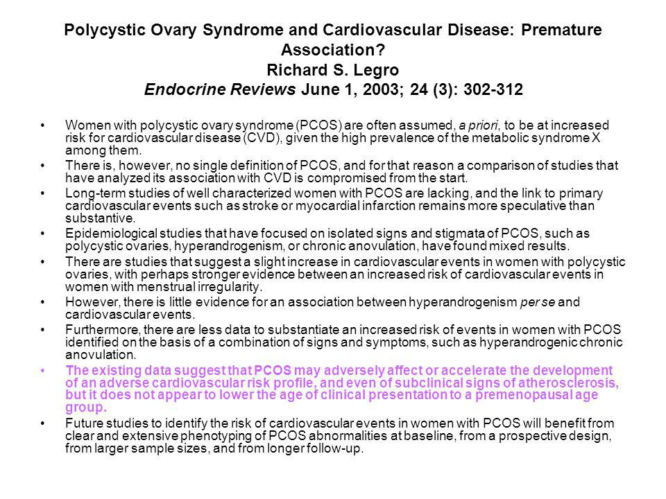 Polycystic Ovary Syndrome and Cardiovascular Disease: Premature Association Richard S. Legro Endocrine Reviews June 1, 2003; 24 (3): 302-312