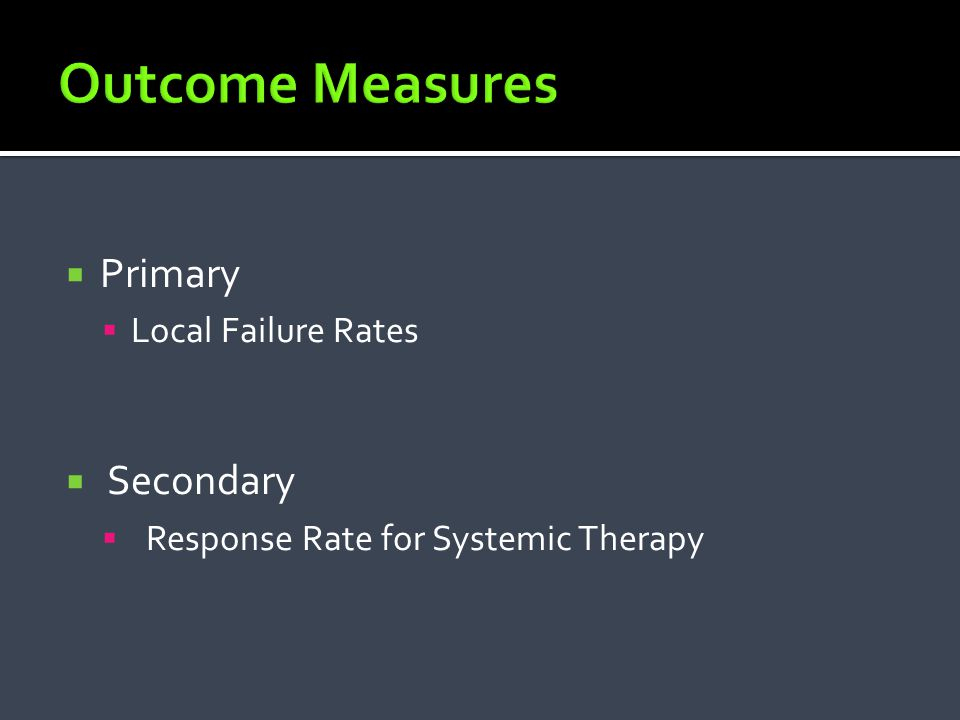 Outcome Measures Primary Secondary Local Failure Rates