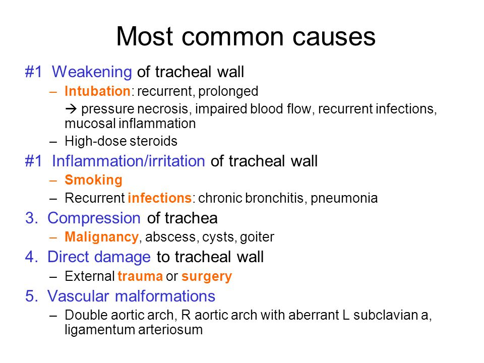Most common causes #1 Weakening of tracheal wall
