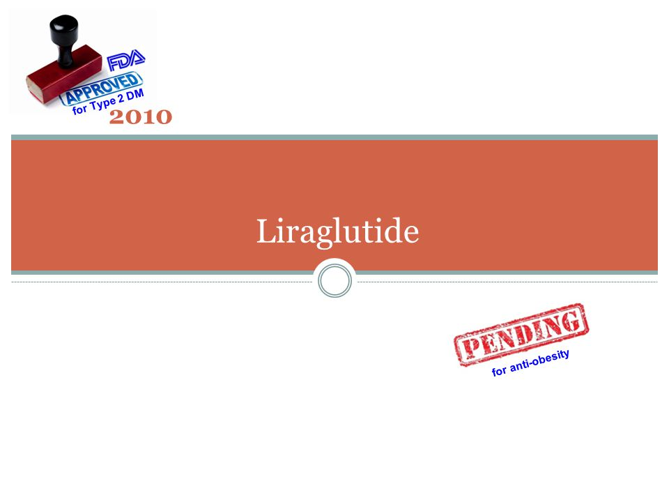 for Type 2 DM 2010 Liraglutide for anti-obesity