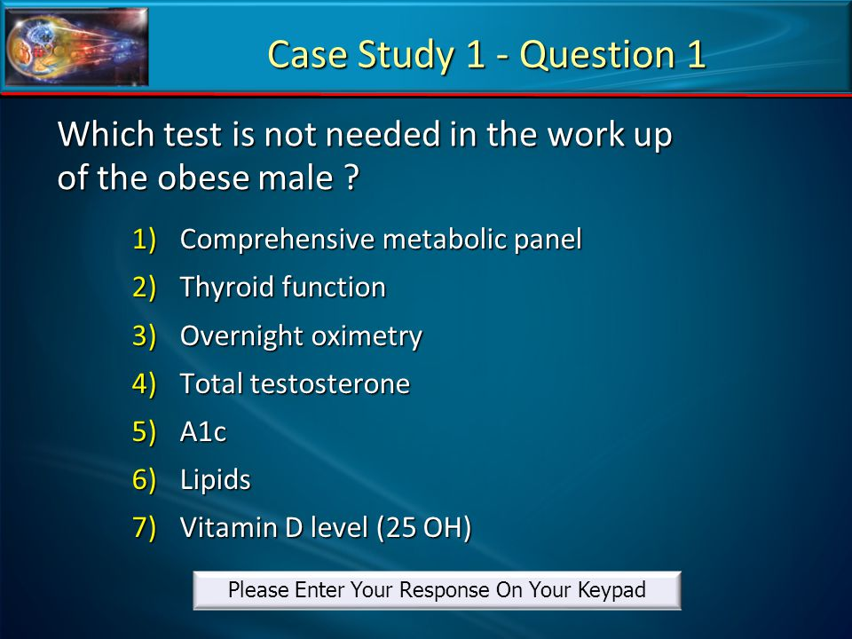 Which test is not needed in the work up of the obese male
