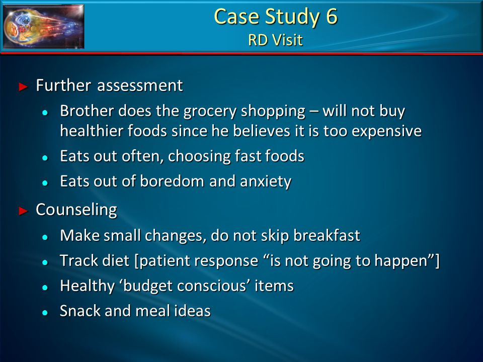 Case Study 6 RD Visit Further assessment Counseling