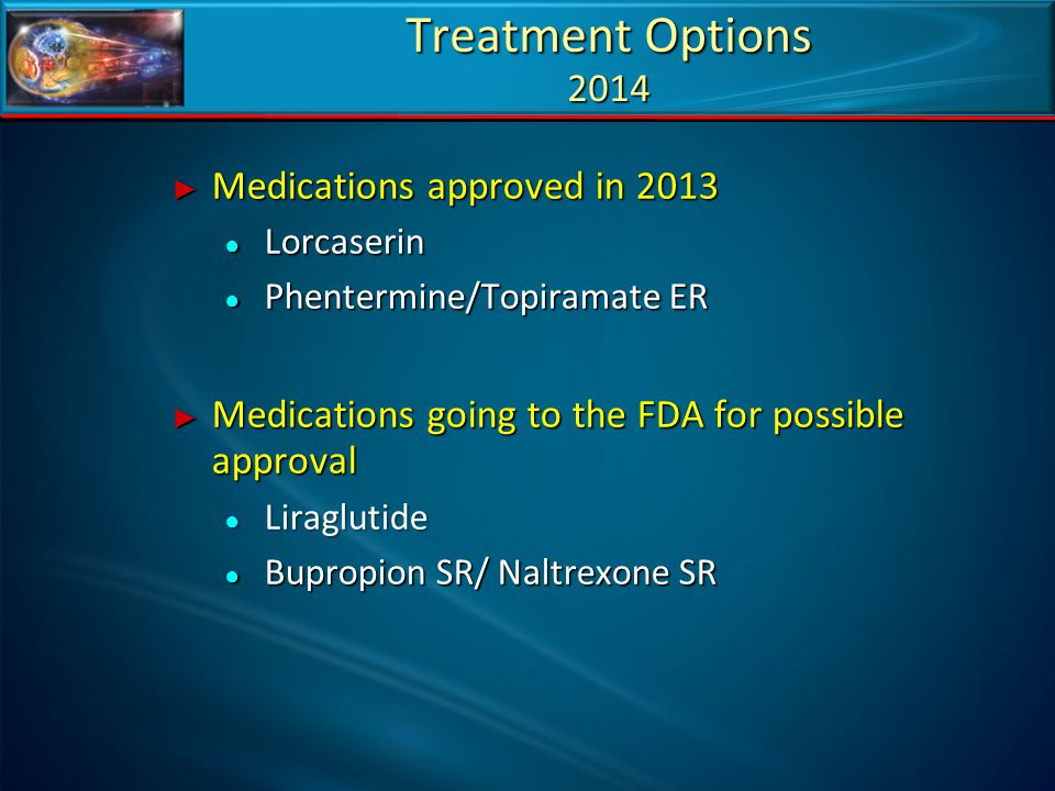 Treatment Options 2014 Medications approved in 2013