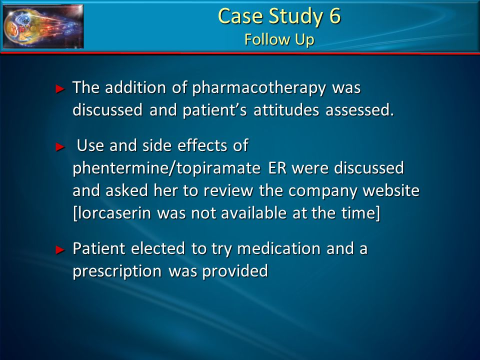 Case Study 6 Follow Up The addition of pharmacotherapy was discussed and patient's attitudes assessed.