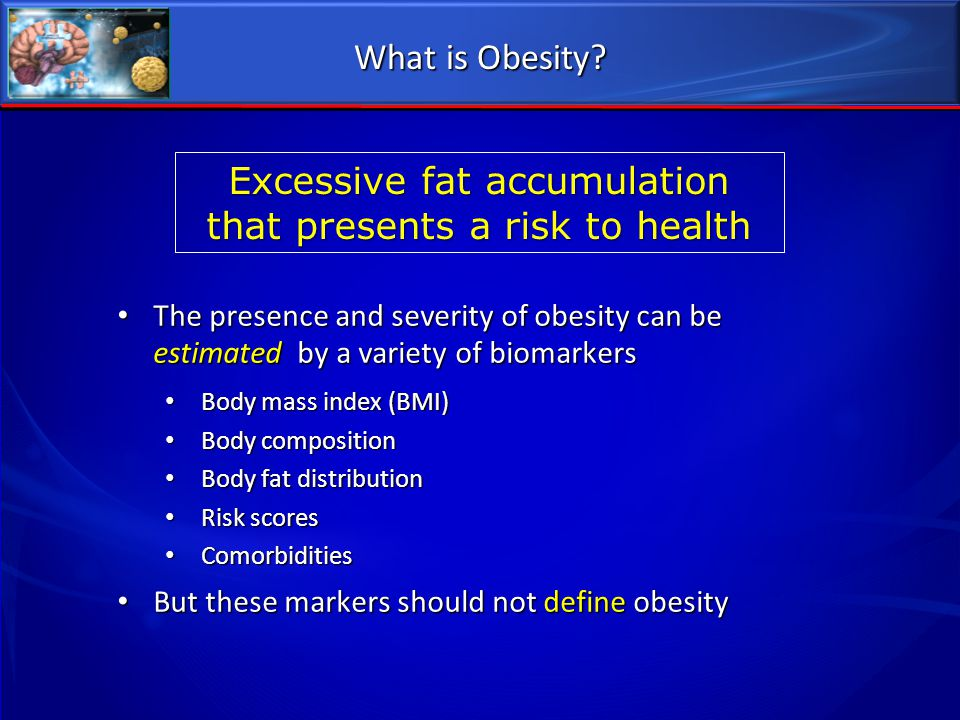 Excessive fat accumulation that presents a risk to health