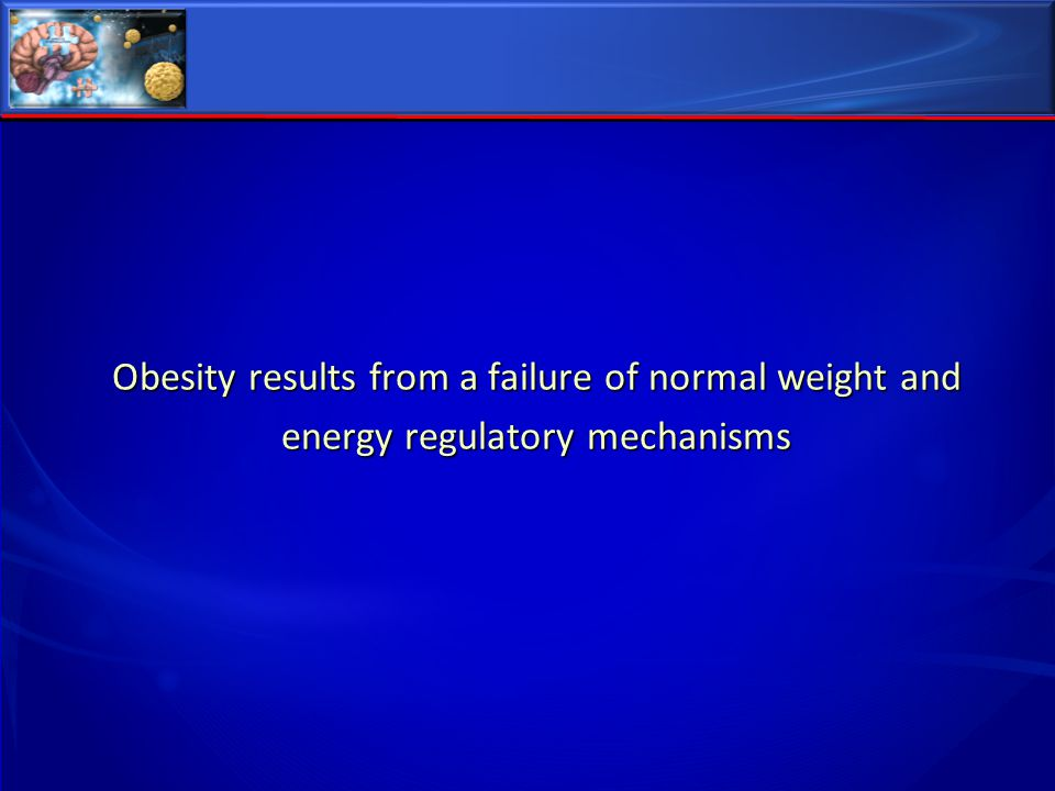 Obesity results from a failure of normal weight and energy regulatory mechanisms