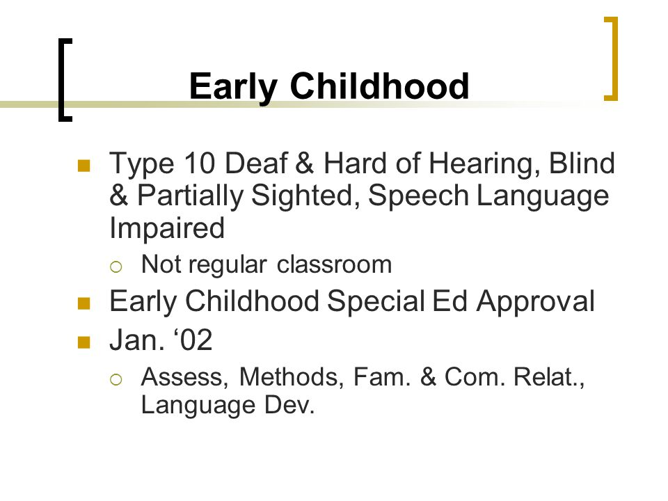 Early Childhood Type 10 Deaf & Hard of Hearing, Blind & Partially Sighted, Speech Language Impaired.