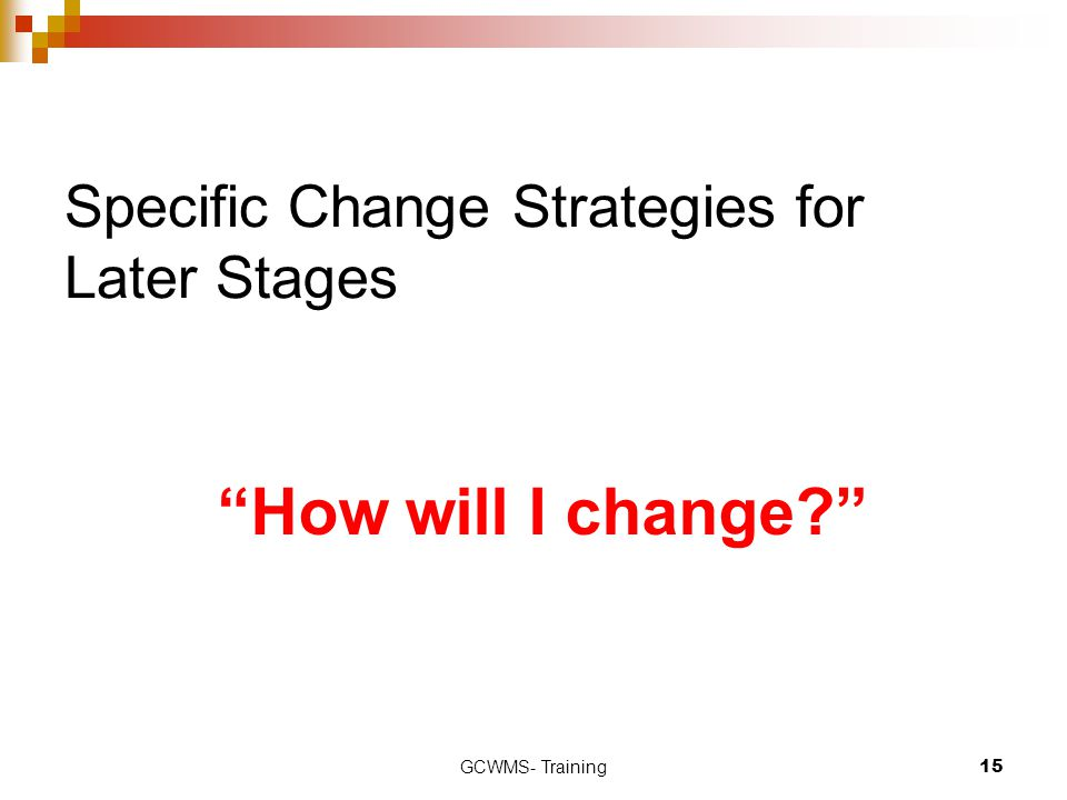 Specific Change Strategies for Later Stages