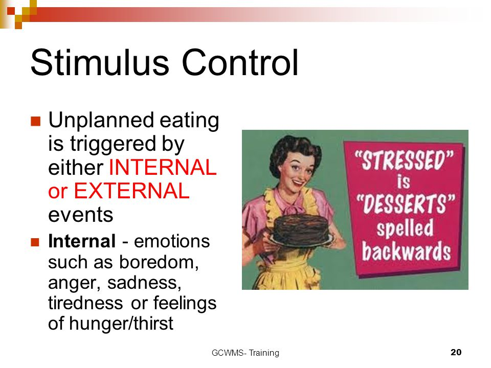 Stimulus Control Unplanned eating is triggered by either INTERNAL or EXTERNAL events.