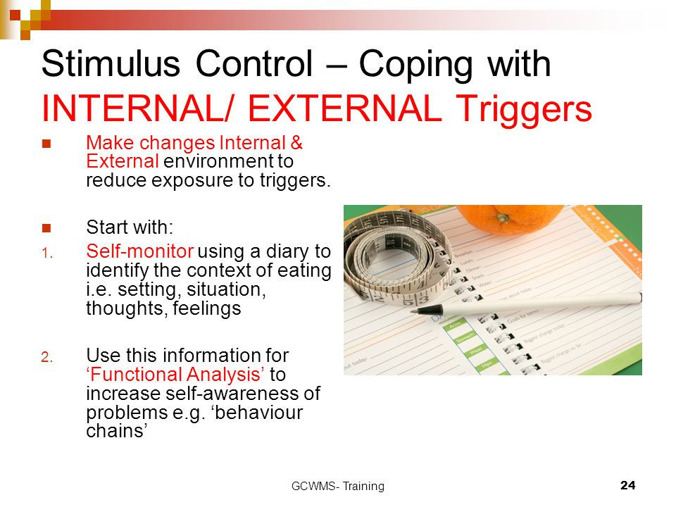 Stimulus Control – Coping with INTERNAL/ EXTERNAL Triggers