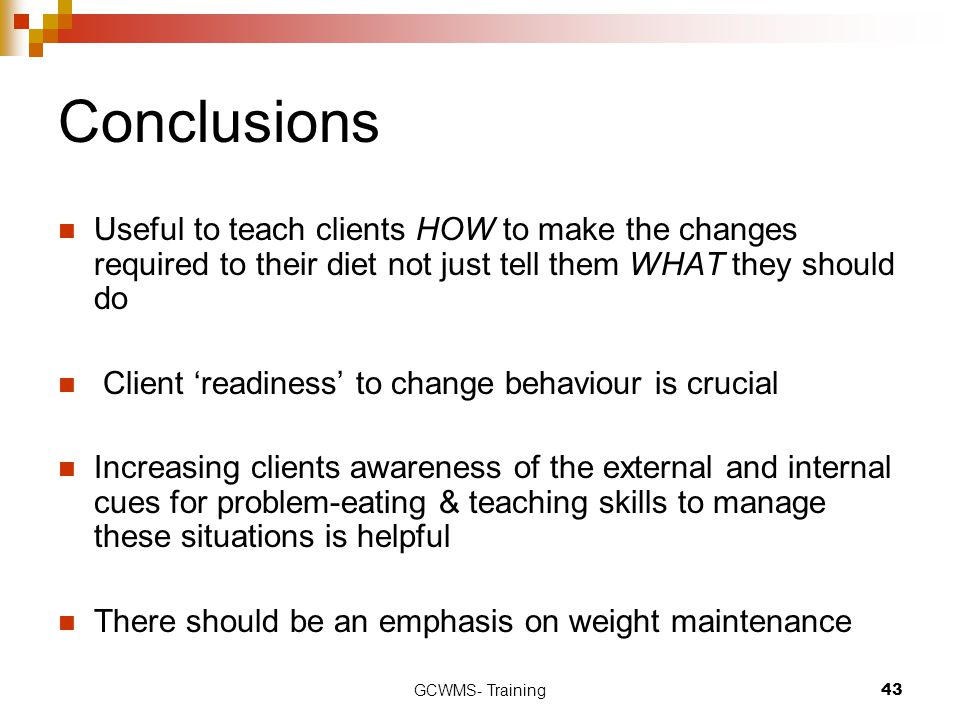 Conclusions Useful to teach clients HOW to make the changes required to their diet not just tell them WHAT they should do.