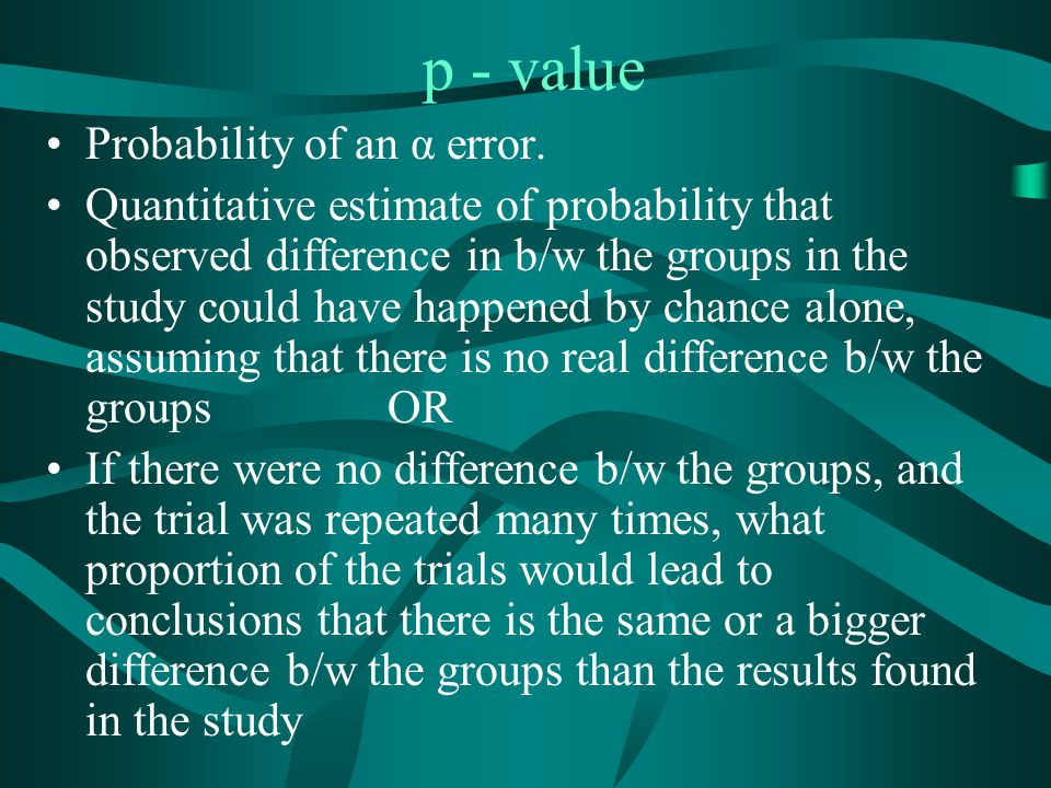 p - value Probability of an α error.