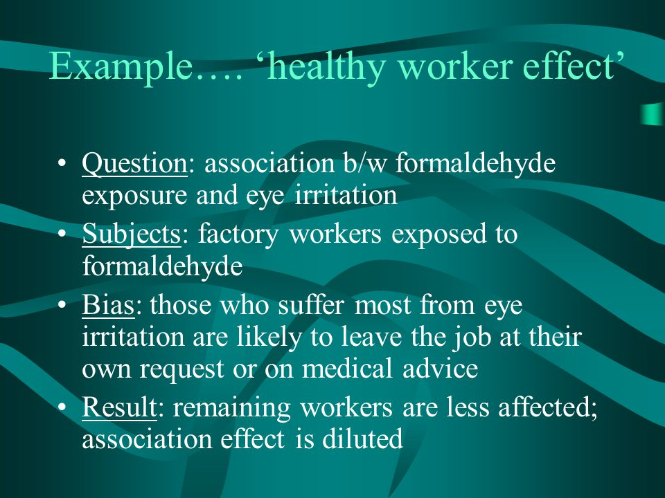 Example…. 'healthy worker effect'