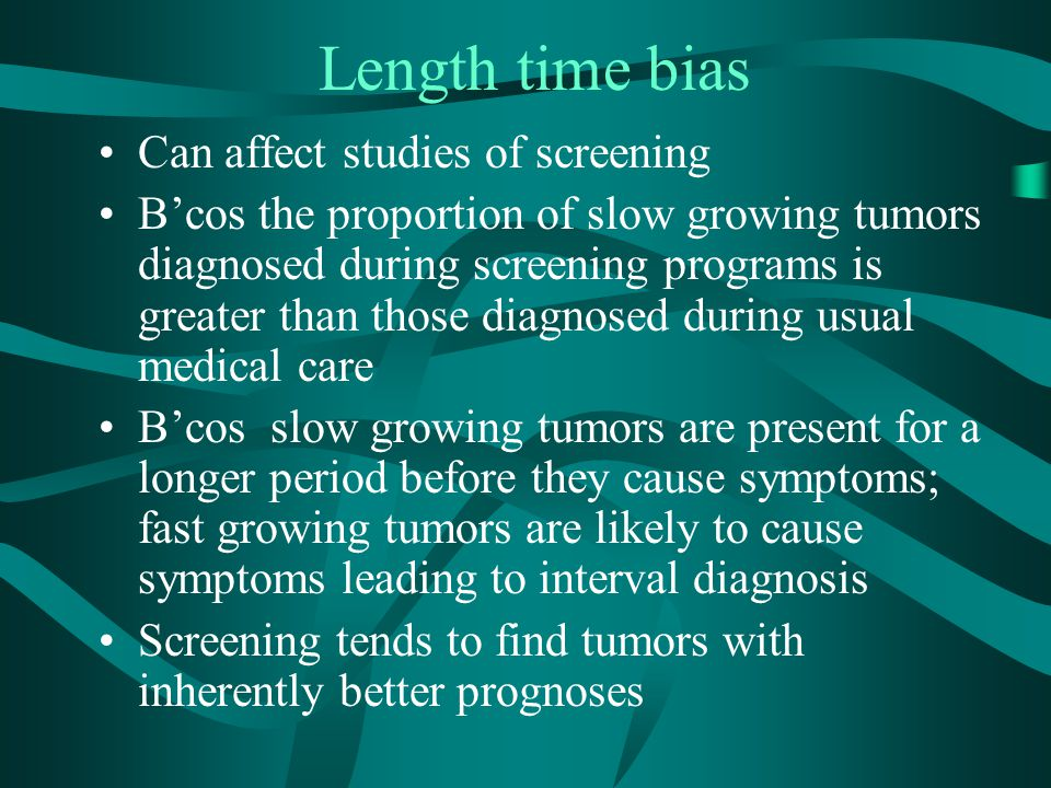 Length time bias Can affect studies of screening
