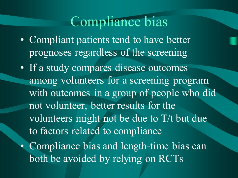 Compliance bias Compliant patients tend to have better prognoses regardless of the screening.
