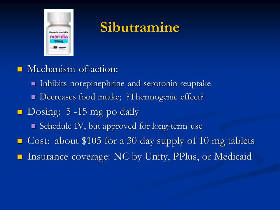 Sibutramine Mechanism of action: Dosing: 5 -15 mg po daily
