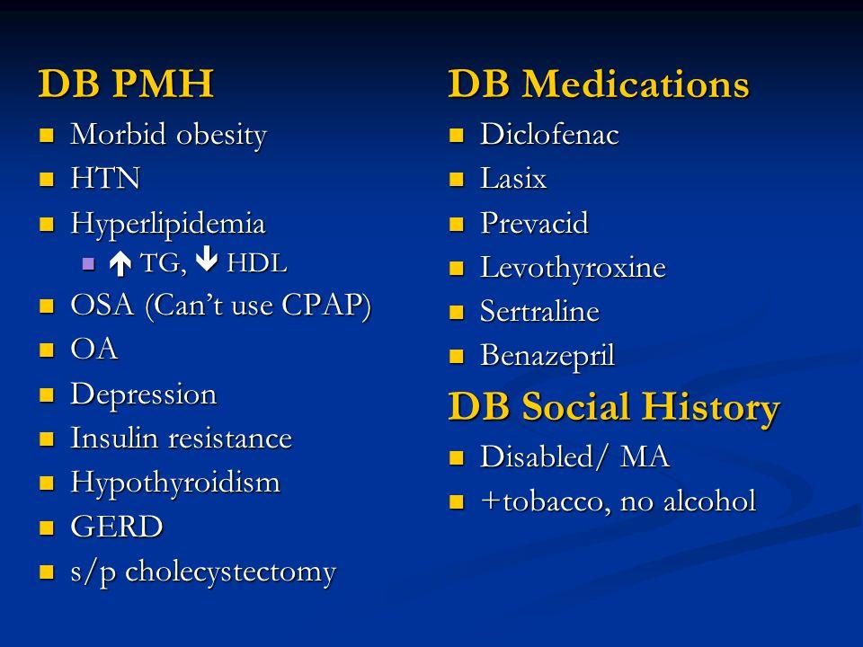 DB PMH DB Medications DB Social History Morbid obesity HTN