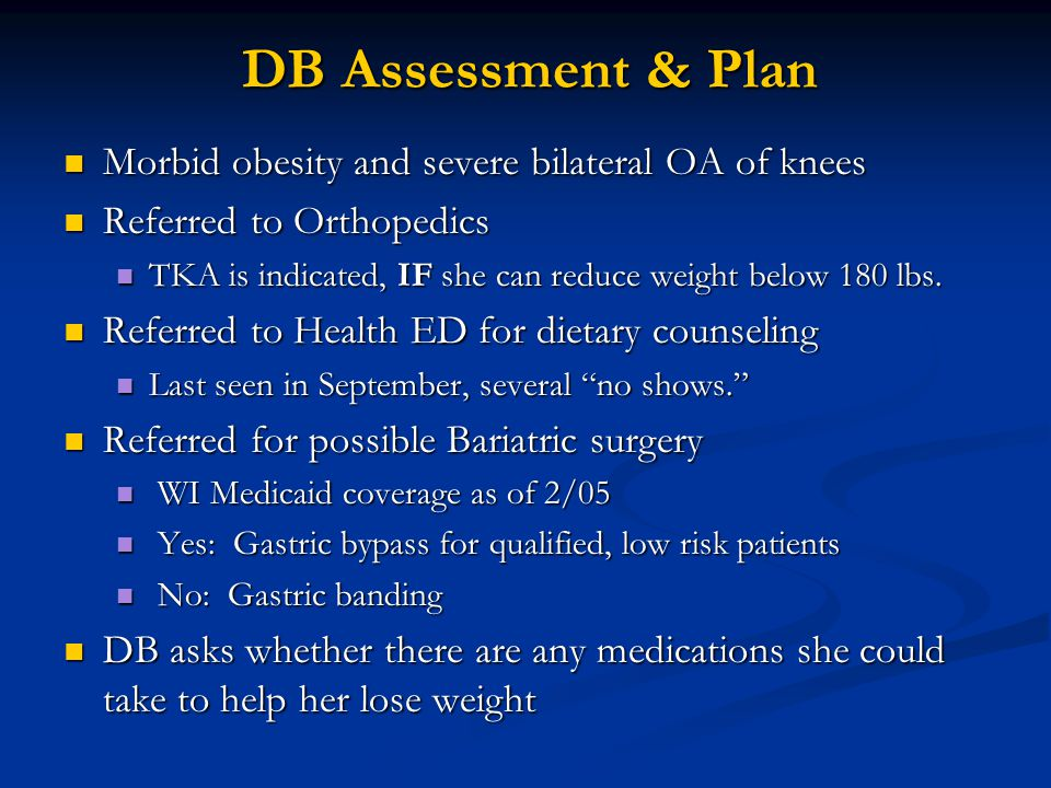DB Assessment & Plan Morbid obesity and severe bilateral OA of knees