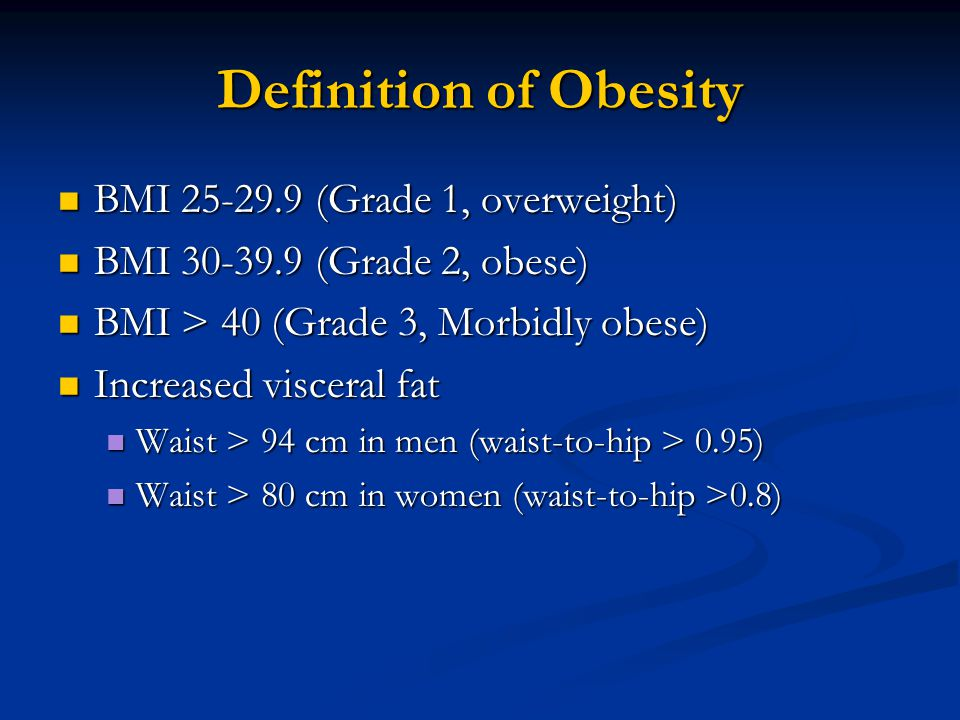 Definition of Obesity BMI 25-29.9 (Grade 1, overweight)