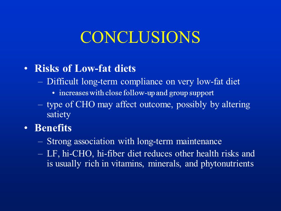 CONCLUSIONS Risks of Low-fat diets Benefits