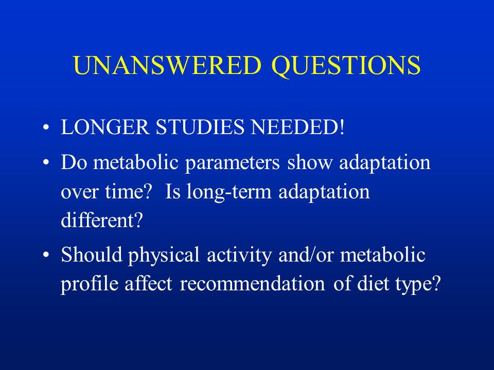 UNANSWERED QUESTIONS LONGER STUDIES NEEDED!