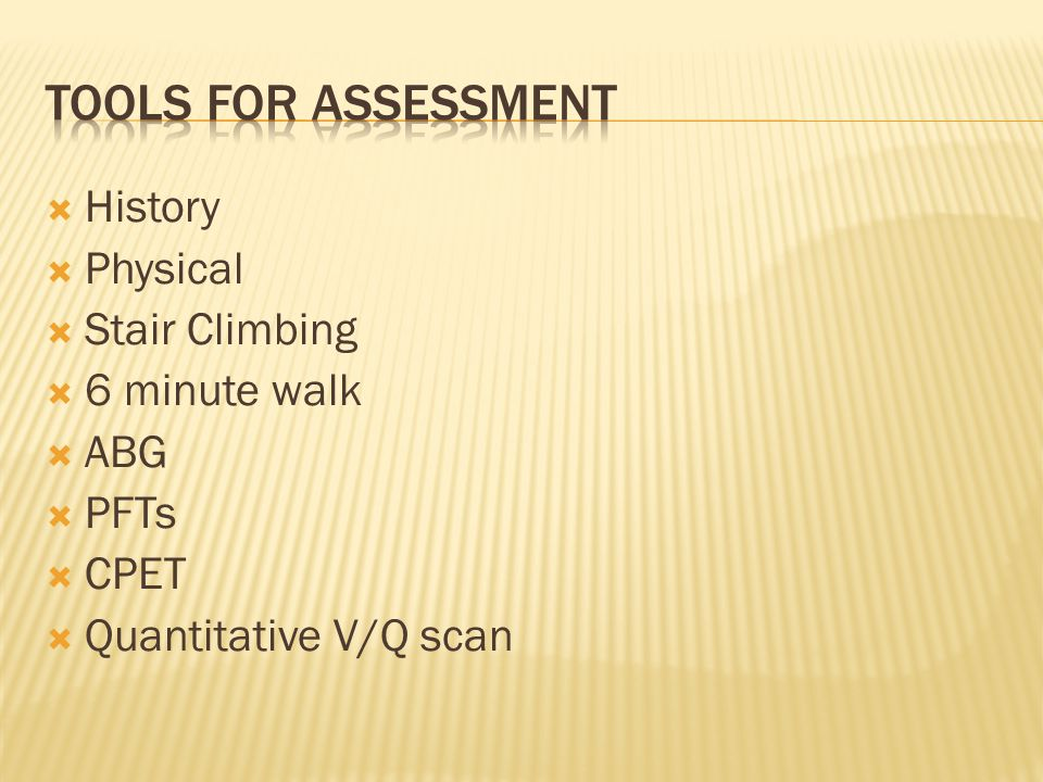 TOOLS FOR ASSESSMENT History Physical Stair Climbing 6 minute walk ABG