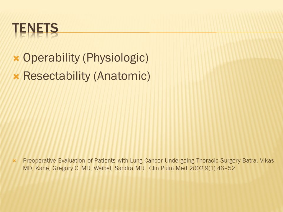 tenets Operability (Physiologic) Resectability (Anatomic)