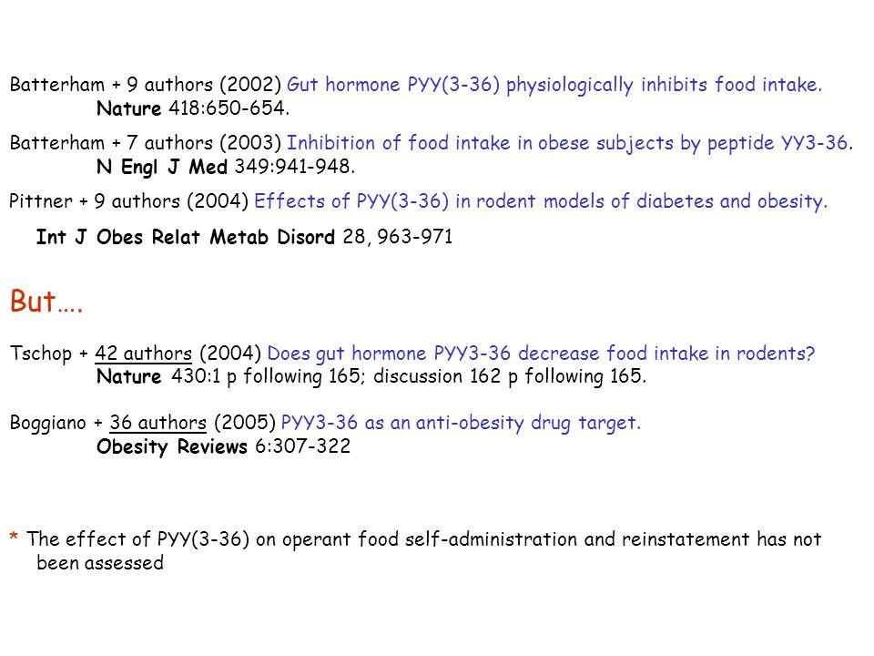 Batterham + 9 authors (2002) Gut hormone PYY(3-36) physiologically inhibits food intake. Nature 418:650-654.
